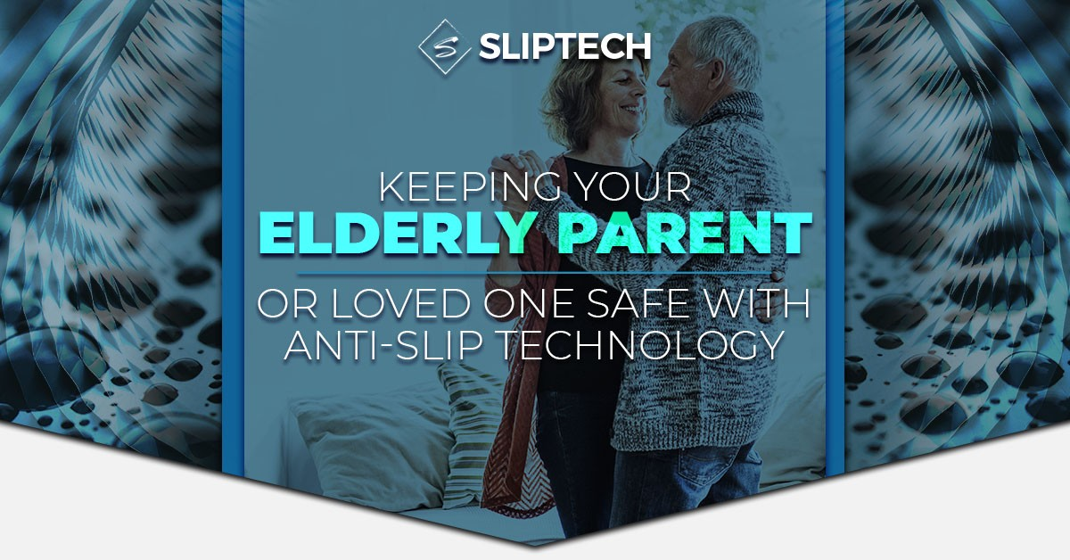 Blog-Keeping-Your-Elderly-Parent-Or-Loved-One-Safe-With-Anti-Slip-Technology-5c3e43214ad95